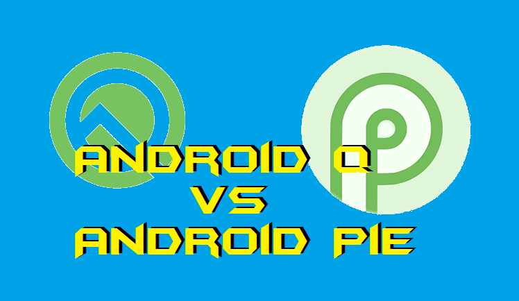 Android Q vs Android Pie - What are the New Features? Top 5 Differences