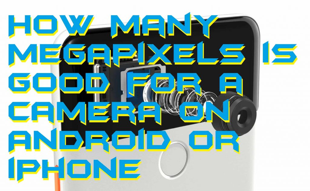 How Many Megapixels is Good for a Camera on Android or iPhone