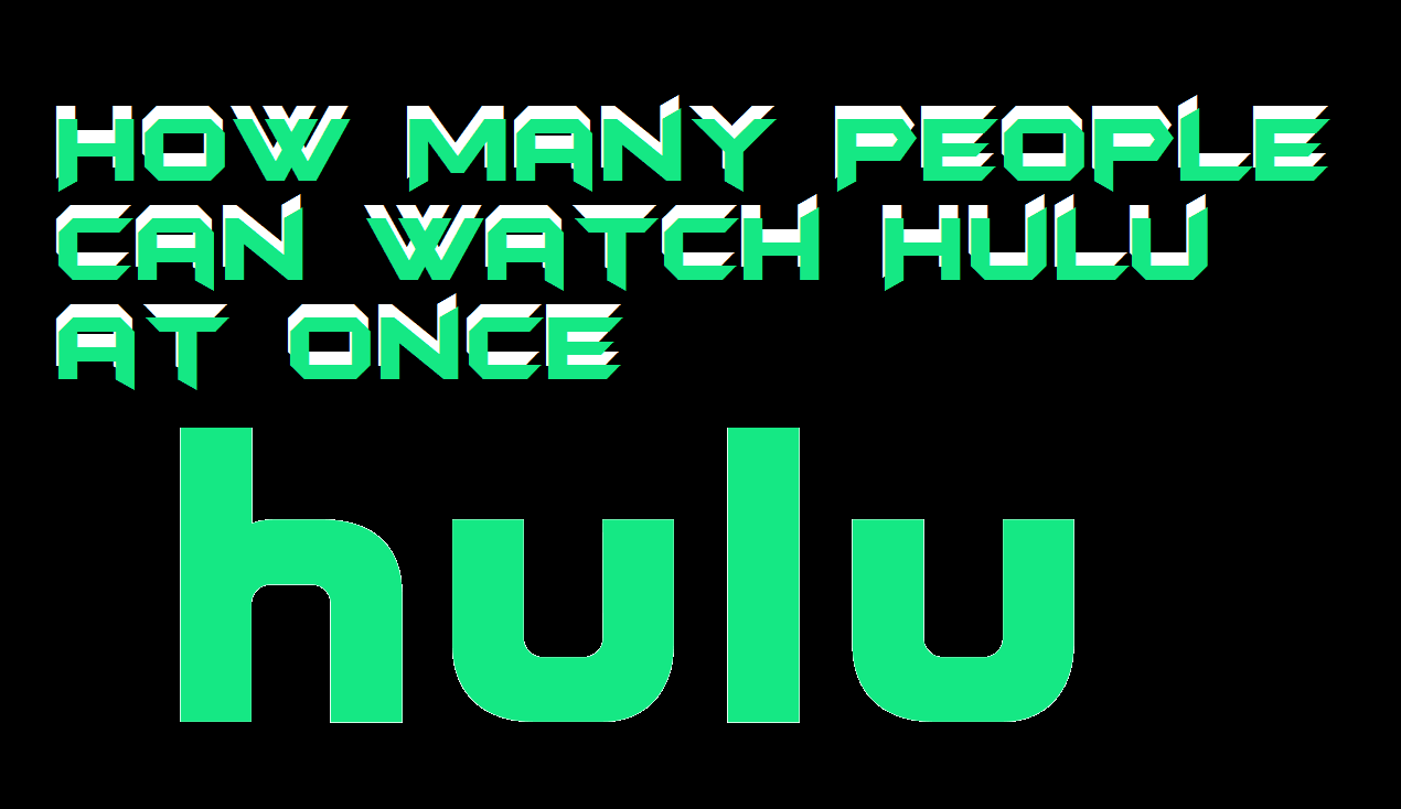 How Many People Can Watch Hulu at Once
