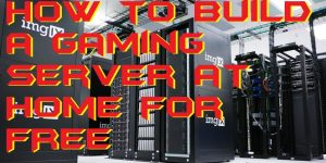 How to Build a Gaming Server at Home for FREE