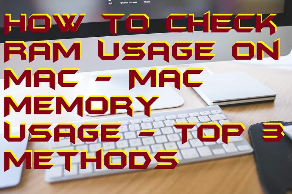How to Check RAM Usage on Mac - Mac Memory Usage - Top 3 Methods
