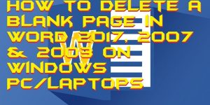 How to Delete a Blank Page in Word 2017, 2007 & 2003 on Windows PC/Laptops