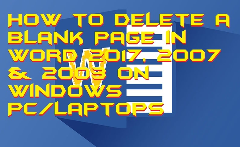 How to Delete a Blank Page in Word 2017, 2007 & 2003 on Windows PC-Laptops