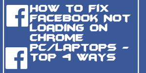 How to Fix Facebook Not Loading on Chrome PC/Laptops – Top 4 Ways