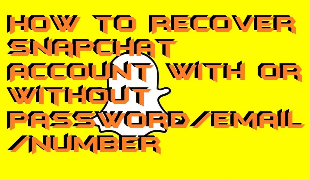 How to Recover Snapchat Account With or Without Password Emai Number