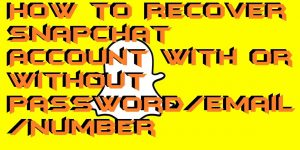 How to Recover Snapchat Account With or Without Password/Email/Number