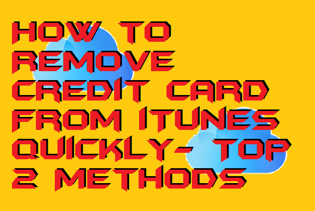 How to Remove Credit Card From iTunes Quickly- Top 2 Methods