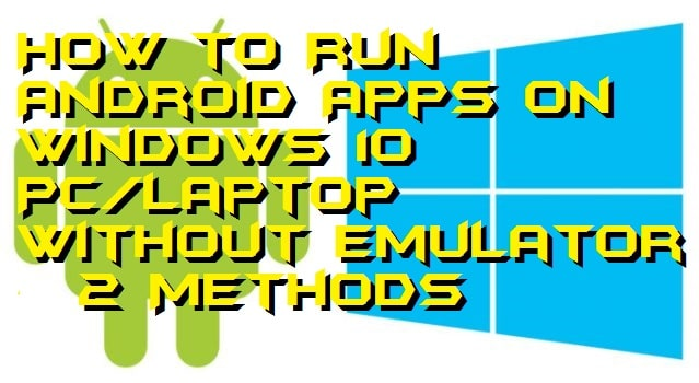 How to Run Android Apps on Windows 10 PC/Laptop Without