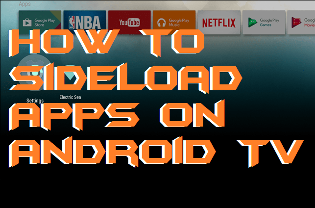 How to Sideload Apps on Android TV - Top 5 Ways
