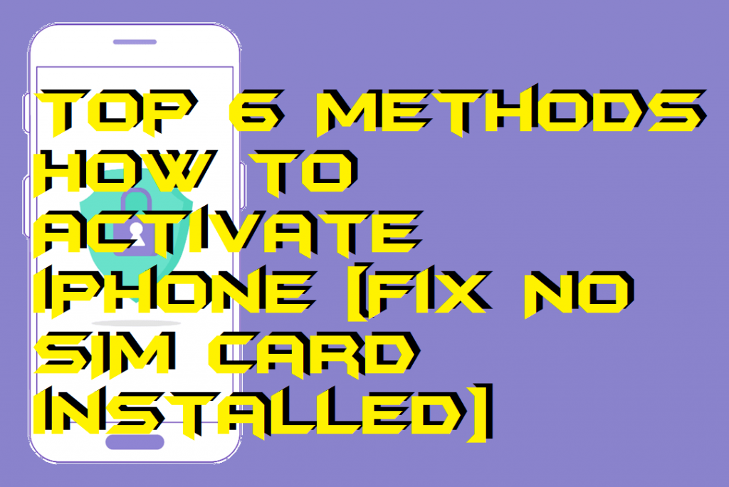 Top 6 Methods - How to Activate iPhone [Fix No SIM card installed]