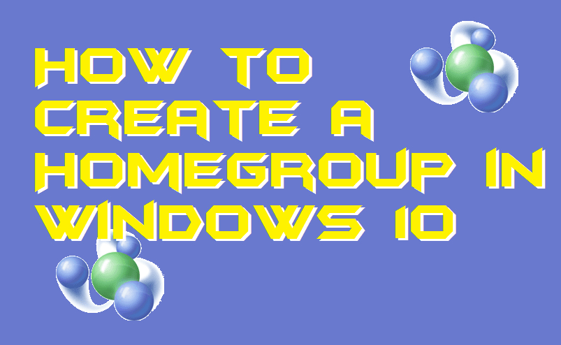 How to Create a Homegroup in Windows 10