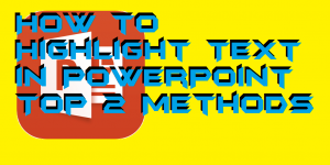 How to Highlight Text in PowerPoint – 2 Methods