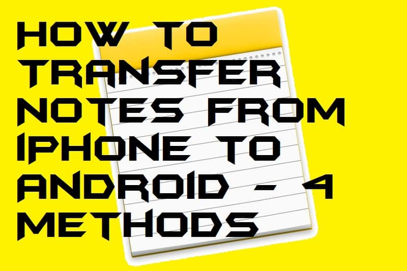 How to Transfer Notes From iPhone to Android - 4 Methods