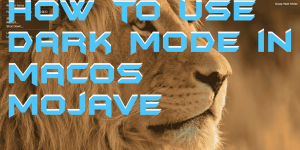 How to Use Dark Mode in macOS Mojave