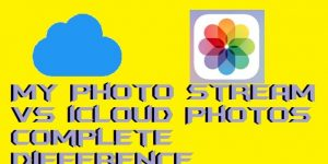 My Photo Stream vs iCloud Photos – Complete Difference