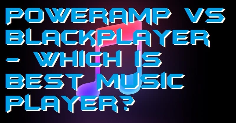 Poweramp vs BlackPlayer - Which is Best Music Player