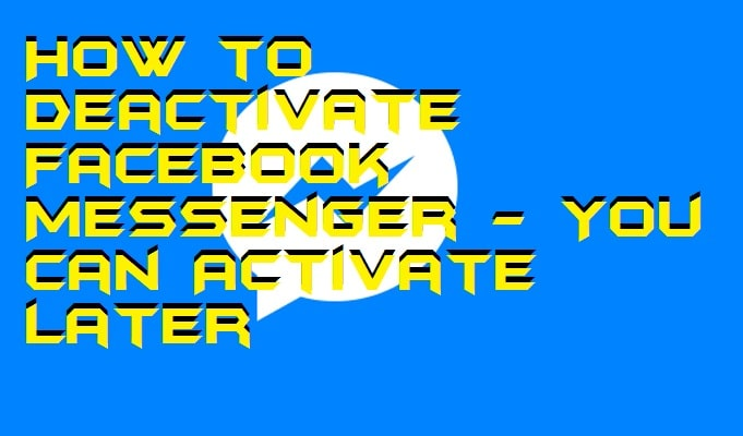 How to Deactivate Facebook Messenger - You can Activate Later