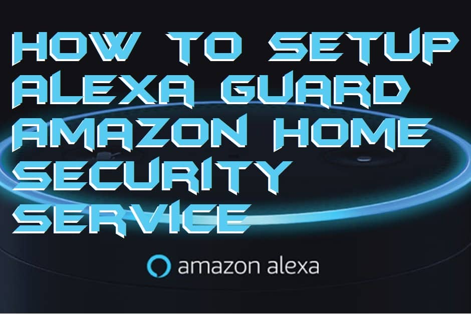 How to Setup Alexa Guard - Amazon Home Security Service