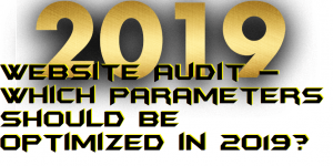 Website Audit – Which Parameters Should Be Optimized in 2019?