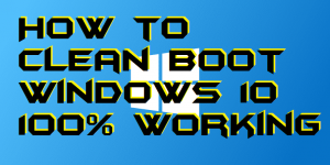 How to Clean Boot Windows 10 – 100% Working