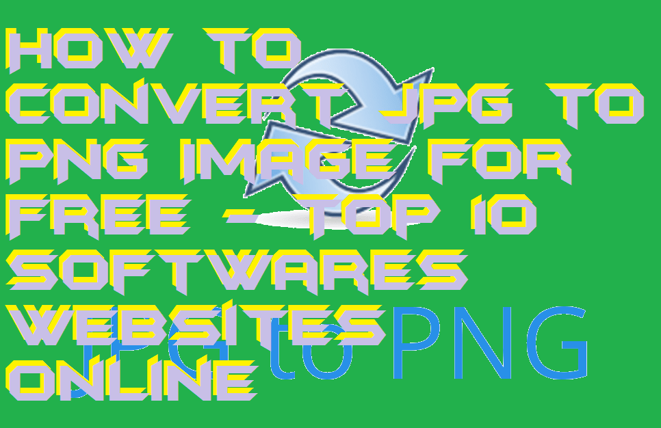 How to Convert JPG to PNG Image for Free - Top 10 Softwares Websites Online