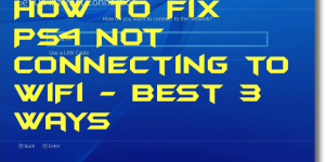 How to Fix PS4 Not Connecting to WiFi - Best 3 Ways
