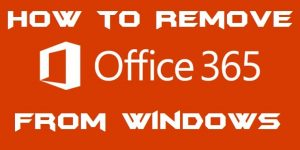 How to Remove Office 365 From Windows 10 PC/Laptops – Top 2 Methods