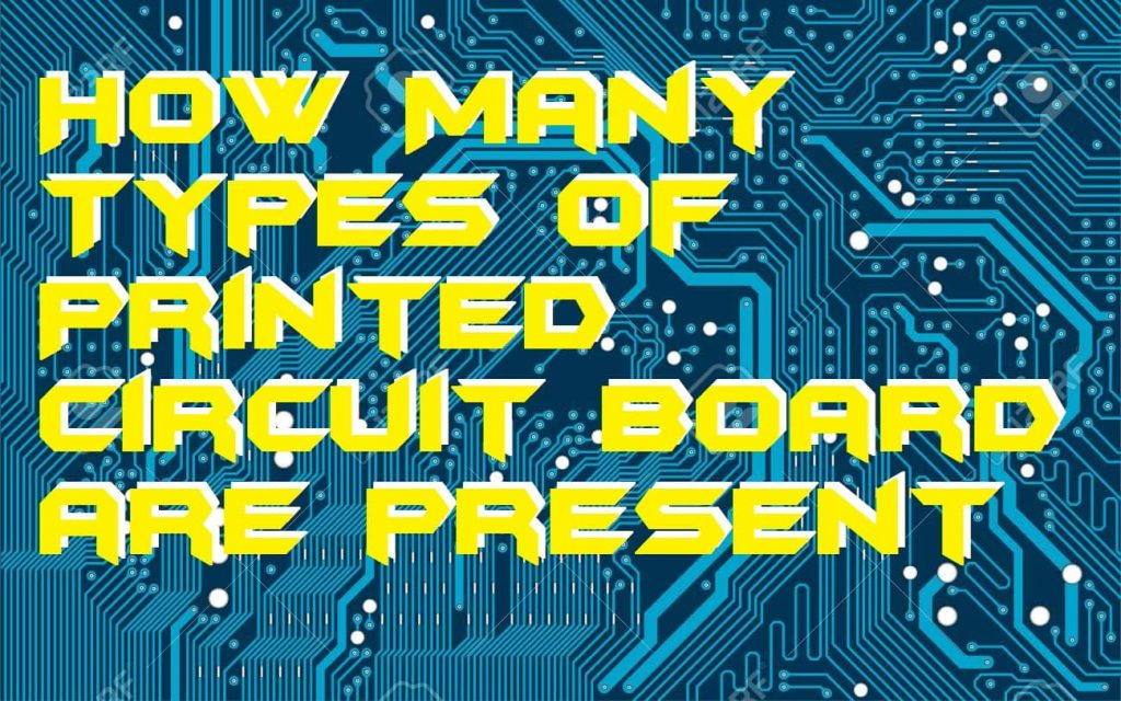 How Many Types of Printed Circuit Board are present