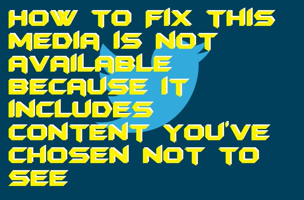 How to Fix this media is not available because it includes content you've chosen not to see