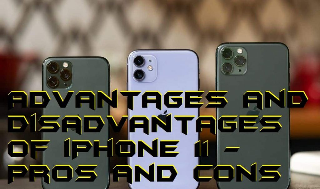 Advantages and Disadvantages of iPhone 11