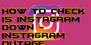 How to Check Is Instagram Down