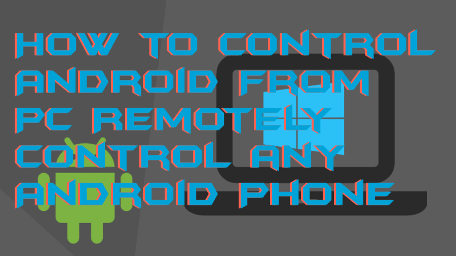 How to Control Android From PC Remotely Control any Android Phone