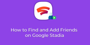 How to Find and Add Friends on Google Stadia