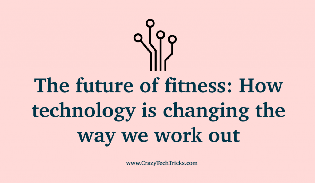 The future of fitness: How technology