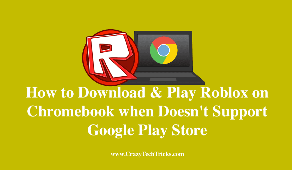 Roblox On A Chromebook How To Download Play Roblox On Chromebook Doesn T Support Google Play Store Crazy Tech Tricks