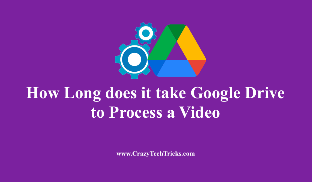 How Long does it take Google Drive to Process a Video