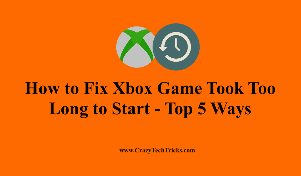 How to Fix Xbox Game Took Too Long to Start